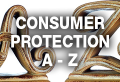 Consumer Protection A - Z: Search an alphabetical listing of all of the consumer protection topics housed in the categories above.